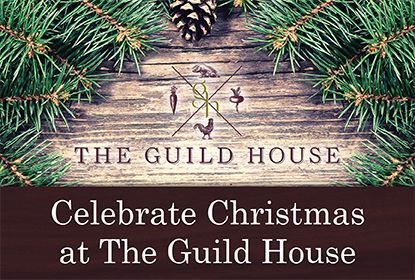 Join us on Christmas Eve or Christmas Day. A pre-fixe menu will be available along with our regular menus at The Guild House on this day.
