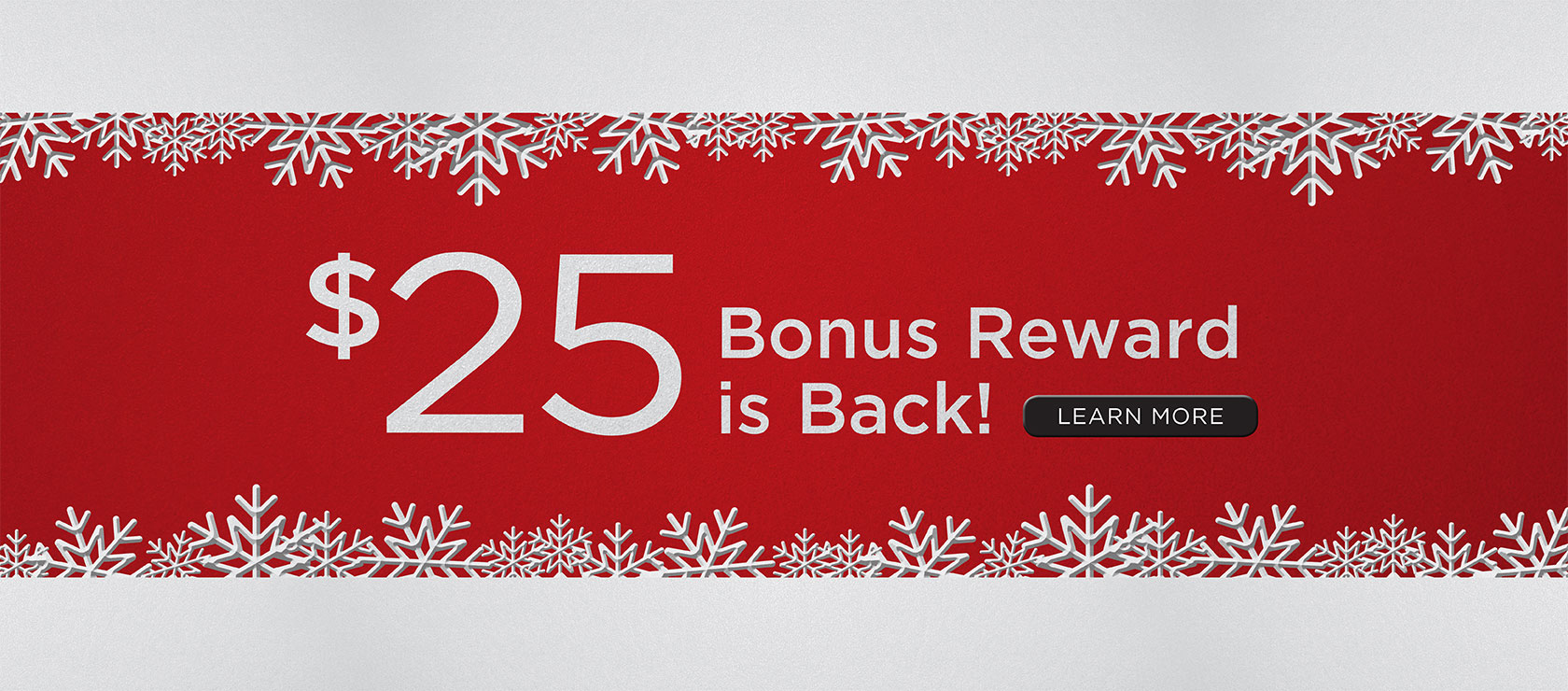 $25 bonus rewards is back! Learn More.