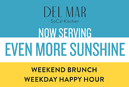 Del Mar Now Serving weekend brunch and week day happy hour. View the menu.