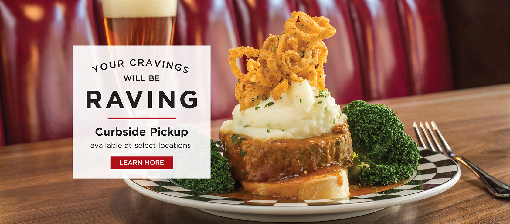 You cravings will be raving. Curbside pickup available at select locations! Learn More.