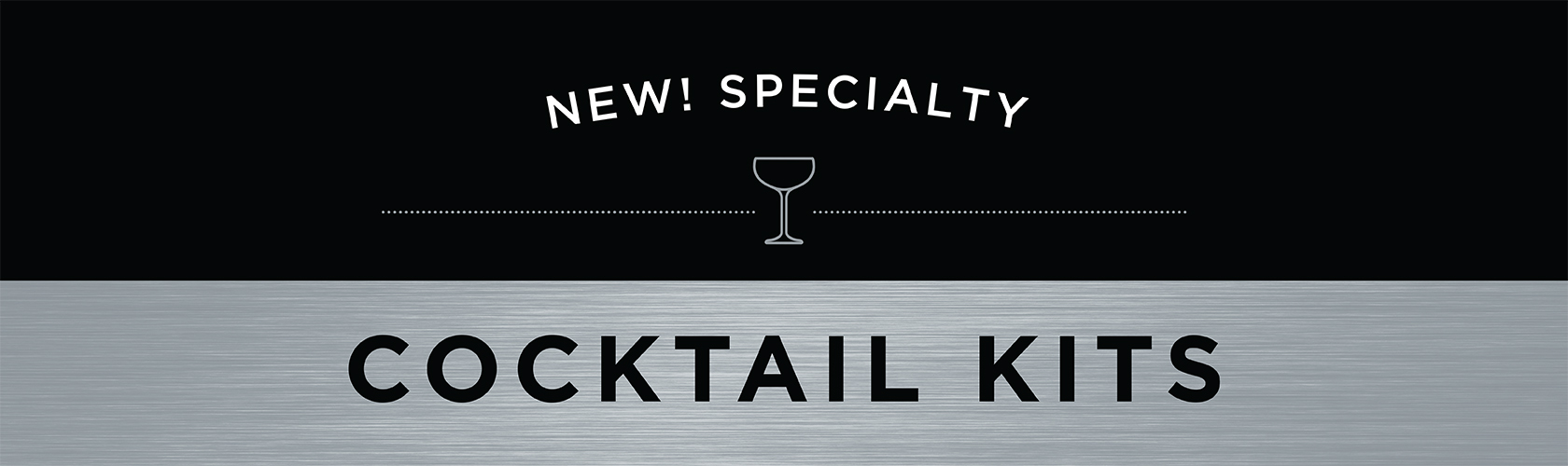New! Specialty Cocktail Kits.