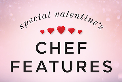 Special Valentine's Chef Features