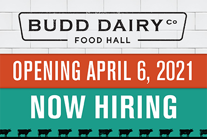 Budd Dairy Food Hall Opening April 6, 2021. Now Hiring!