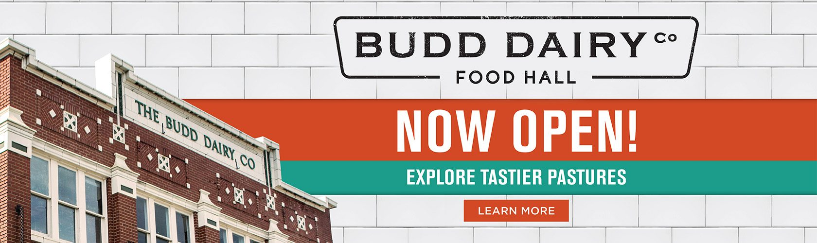 Budd Dairy Food Hall Now Open! Explore tastier pastures. Learn More